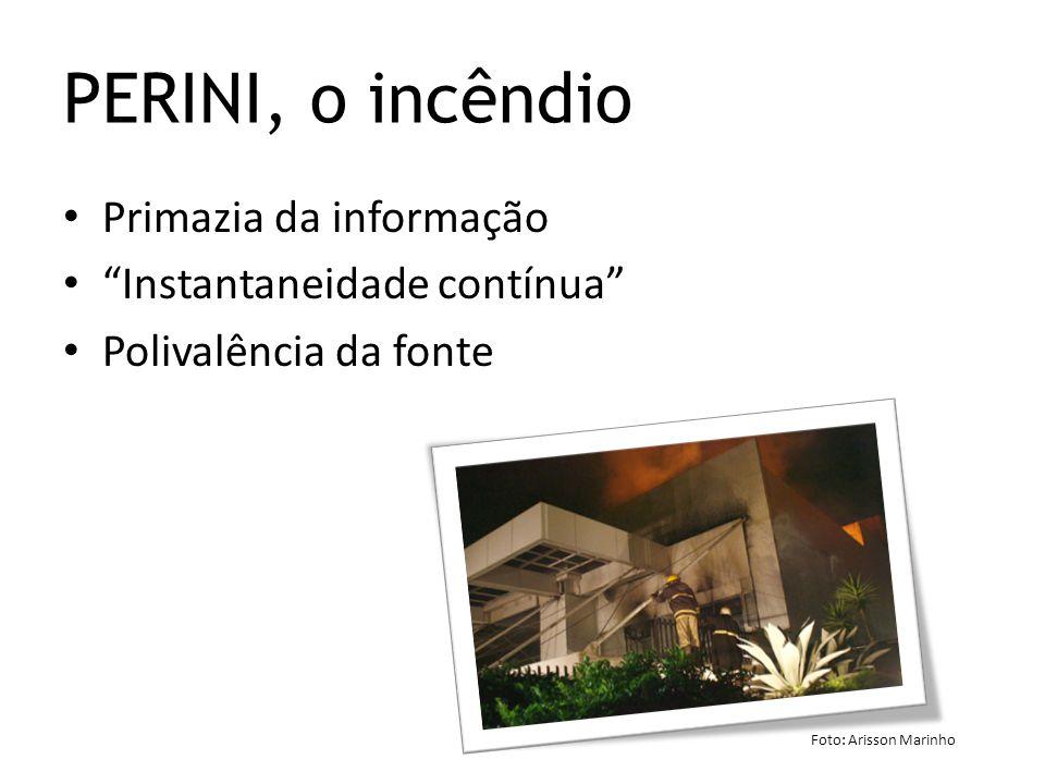 """Primazia da informação """"Instantaneidade contínua"""" Polivalência da fonte PERINI, o incêndio Foto: Arisson Marinho"""