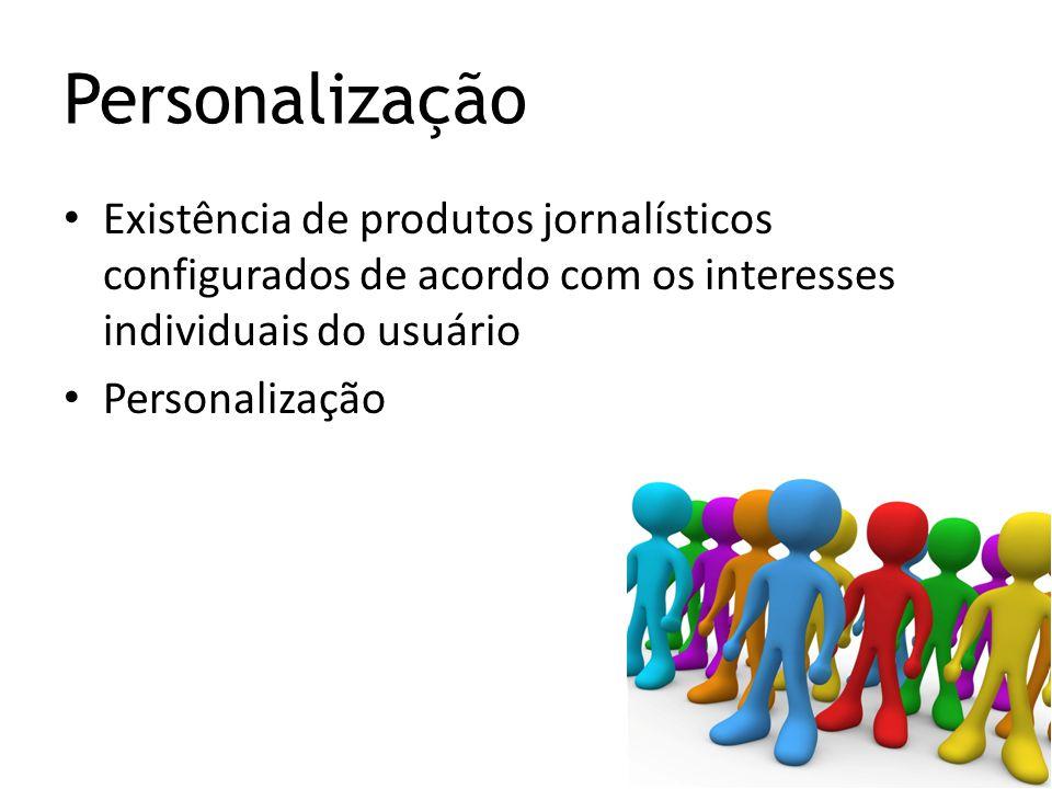 Personalização Existência de produtos jornalísticos configurados de acordo com os interesses individuais do usuário Personalização