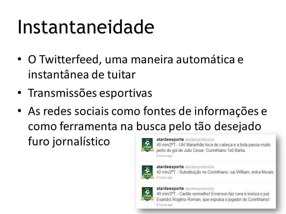Instantaneidade O Twitterfeed, uma maneira automática e instantânea de tuitar Transmissões esportivas As redes sociais como fontes de informações e co