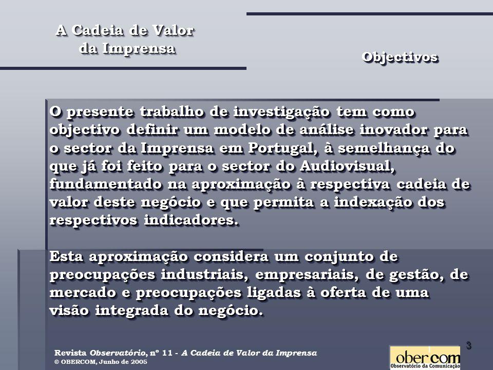 3 ObjectivosObjectivos O presente trabalho de investigação tem como objectivo definir um modelo de análise inovador para o sector da Imprensa em Portugal, à semelhança do que já foi feito para o sector do Audiovisual, fundamentado na aproximação à respectiva cadeia de valor deste negócio e que permita a indexação dos respectivos indicadores.