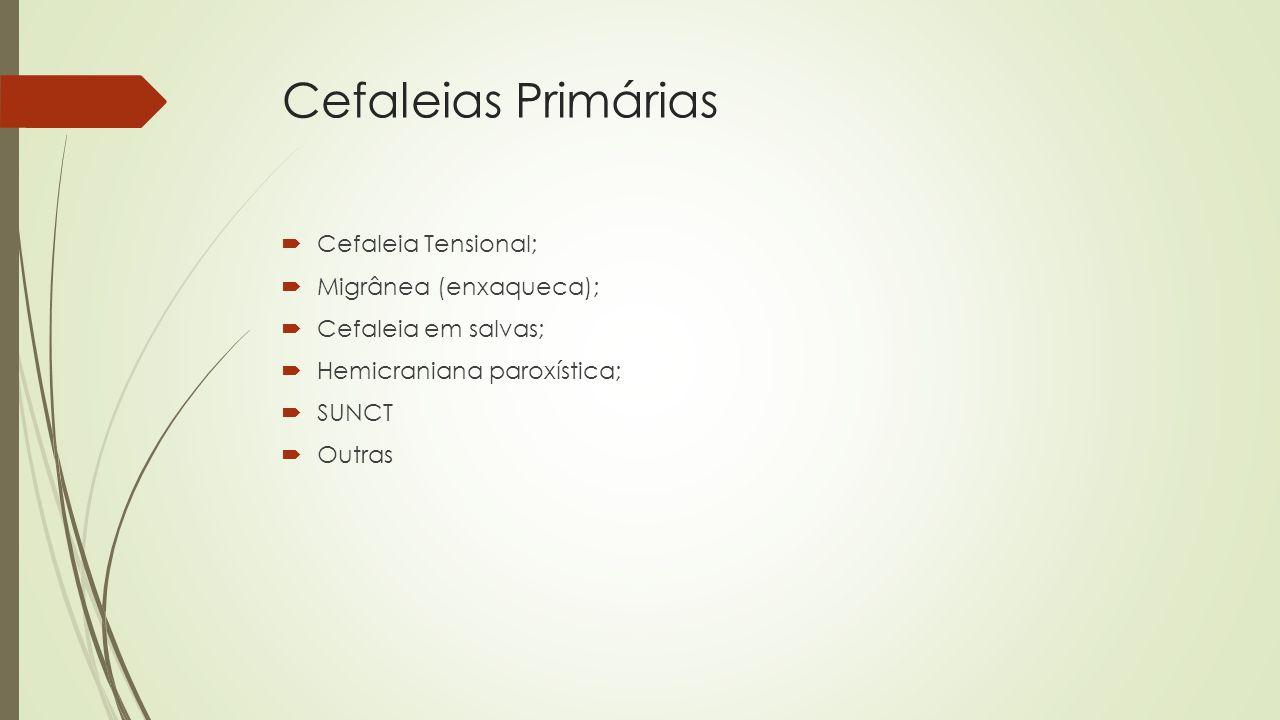 Cefaleia Tensional  Causa mais comum de cefaleia primária (40-70% da população, mais comum em mulheres);  Caracteriza-se por uma cefaleia de caráter opressivo, frontoccipital ou temporocciptial bilateral não pulsátil;  Não associadas a náuseas, vômitos, foto e/ou fonofobia, não agravada durante atividades físicas;  Intensidade leve a moderada (não acorda o paciente, o paciente não precisa parar seus afazeres;  Duração prolongada (30min - 7 dias);  Geralmente se inicia no período vespertino ou noturno, após um dia estressante ou algum tipo de aborrecimento
