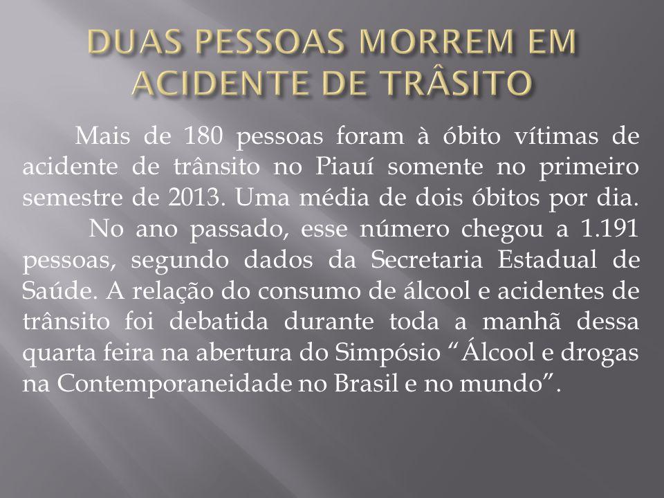 Mais de 180 pessoas foram à óbito vítimas de acidente de trânsito no Piauí somente no primeiro semestre de 2013. Uma média de dois óbitos por dia. No