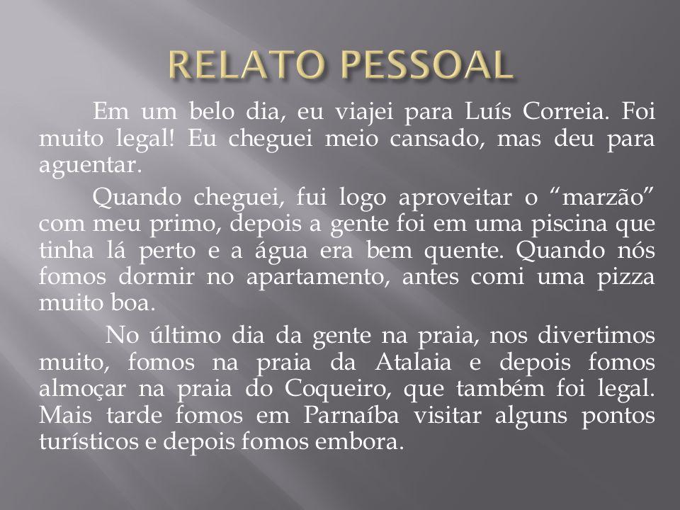 """Em um belo dia, eu viajei para Luís Correia. Foi muito legal! Eu cheguei meio cansado, mas deu para aguentar. Quando cheguei, fui logo aproveitar o """"m"""