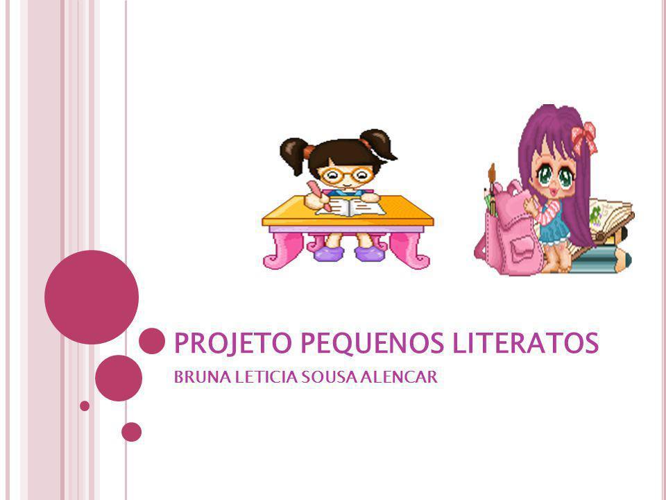 PROJETO PEQUENOS LITERATOS BRUNA LETICIA SOUSA ALENCAR