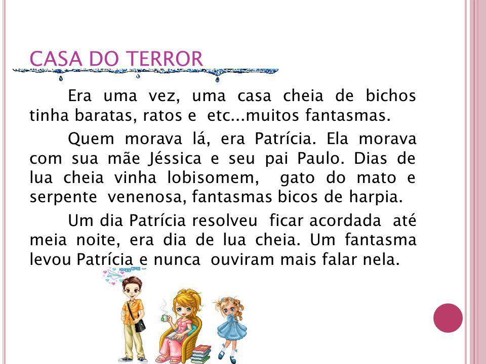 CASA DO TERROR Era uma vez, uma casa cheia de bichos tinha baratas, ratos e etc...muitos fantasmas.