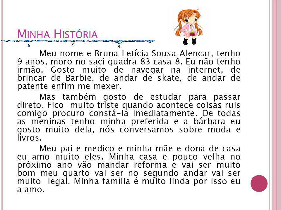 M INHA H ISTÓRIA Meu nome e Bruna Letícia Sousa Alencar, tenho 9 anos, moro no saci quadra 83 casa 8.
