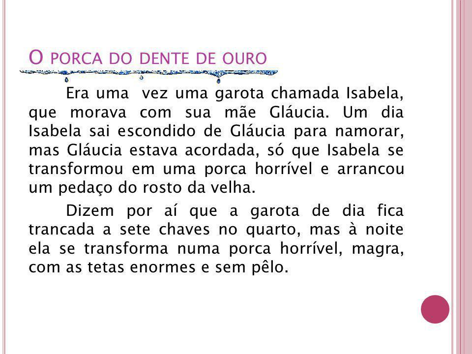 O PORCA DO DENTE DE OURO Era uma vez uma garota chamada Isabela, que morava com sua mãe Gláucia.