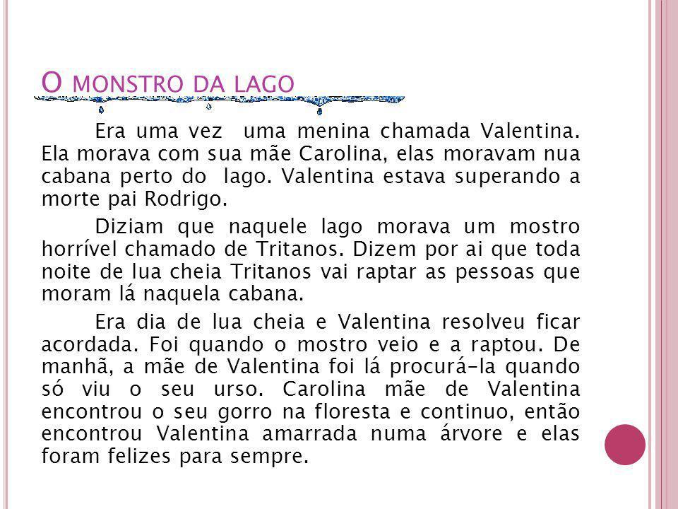 O MONSTRO DA LAGO Era uma vez uma menina chamada Valentina.
