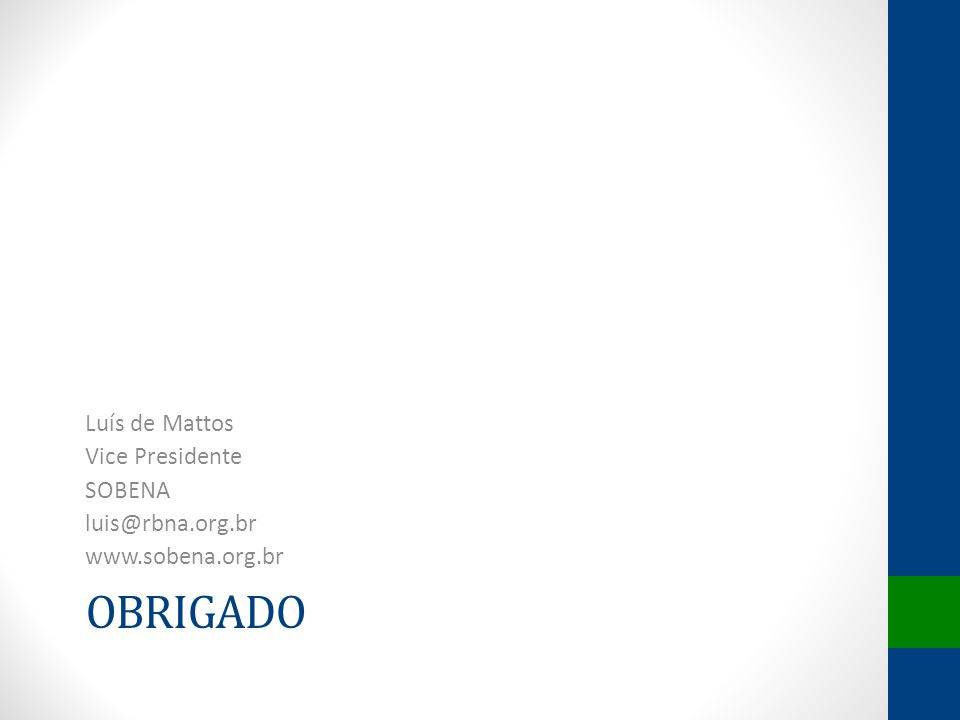 OBRIGADO Luís de Mattos Vice Presidente SOBENA luis@rbna.org.br www.sobena.org.br