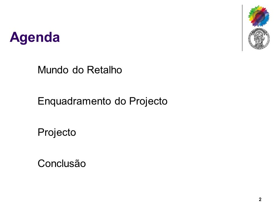 Agenda Mundo do Retalho Enquadramento do Projecto Projecto Conclusão 2