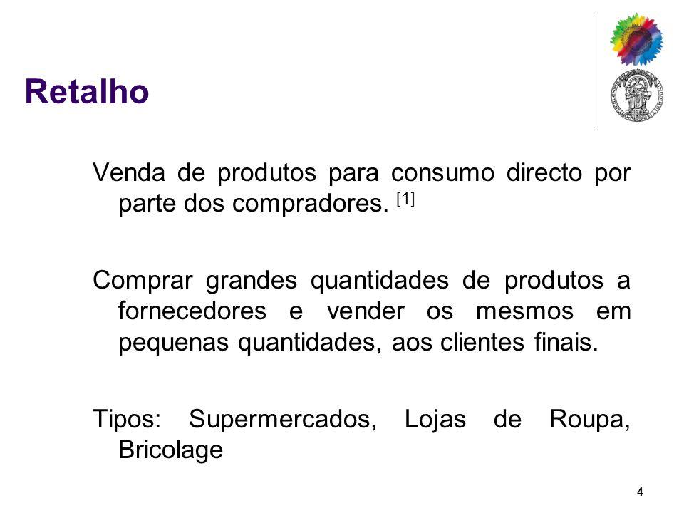 Retalho Venda de produtos para consumo directo por parte dos compradores. [1] Comprar grandes quantidades de produtos a fornecedores e vender os mesmo