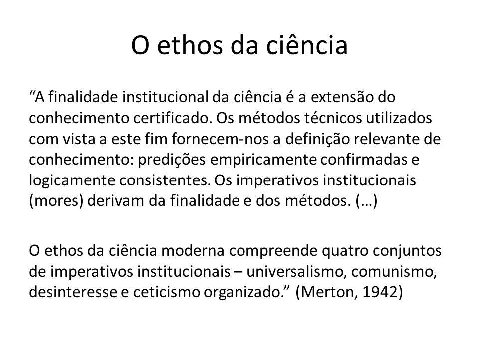 O ethos da ciência A finalidade institucional da ciência é a extensão do conhecimento certificado.