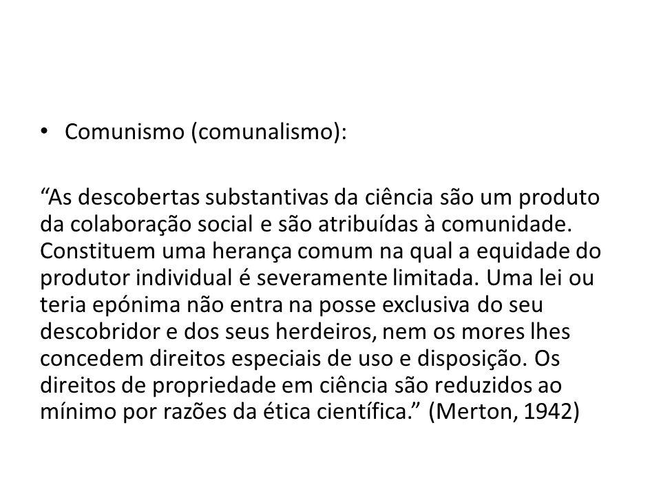 Comunismo (comunalismo): As descobertas substantivas da ciência são um produto da colaboração social e são atribuídas à comunidade.