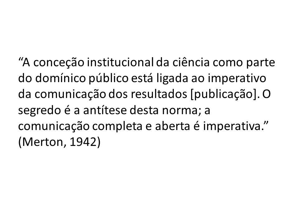 A conceção institucional da ciência como parte do domínico público está ligada ao imperativo da comunicação dos resultados [publicação].