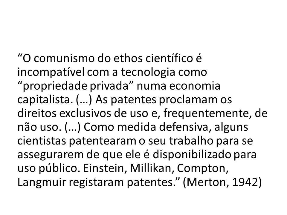 O comunismo do ethos científico é incompatível com a tecnologia como propriedade privada numa economia capitalista.