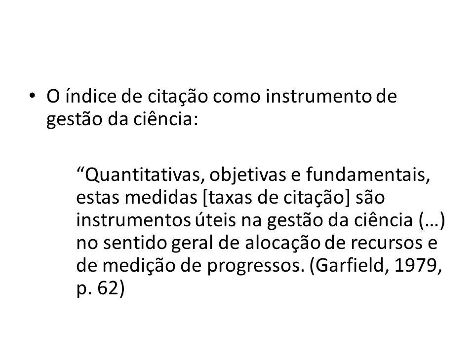 O índice de citação como instrumento de gestão da ciência: Quantitativas, objetivas e fundamentais, estas medidas [taxas de citação] são instrumentos úteis na gestão da ciência (…) no sentido geral de alocação de recursos e de medição de progressos.