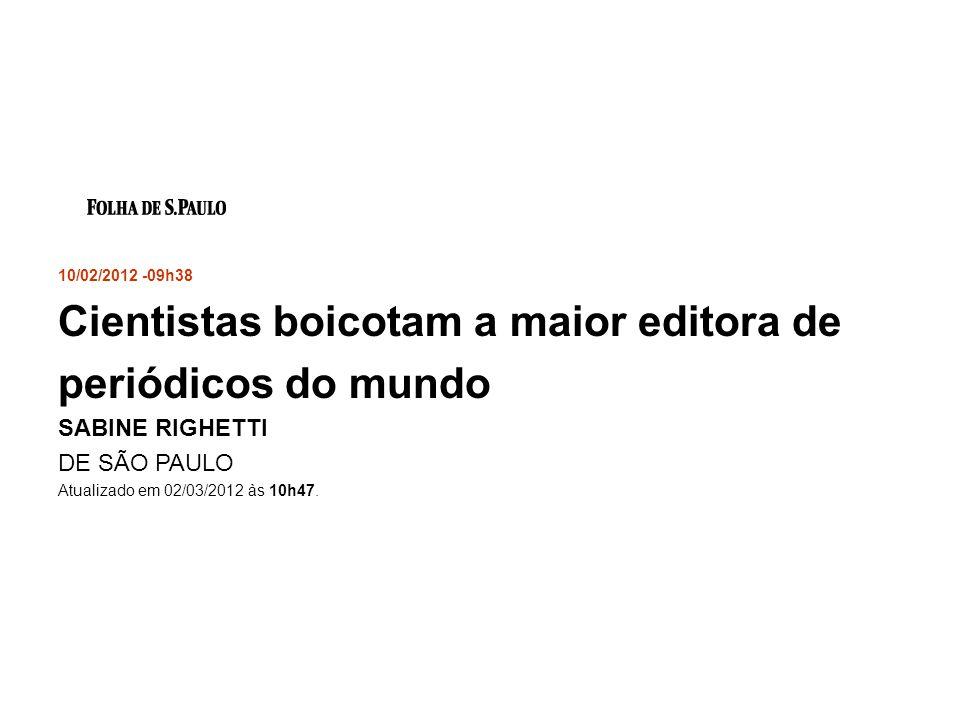 10/02/2012 -09h38 Cientistas boicotam a maior editora de periódicos do mundo SABINE RIGHETTI DE SÃO PAULO Atualizado em 02/03/2012 às 10h47.