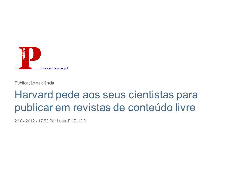 piracy_cultures\harvard_revistas.pdf Publicação na ciência Harvard pede aos seus cientistas para publicar em revistas de conteúdo livre 26.04.2012 - 17:52 Por Lusa, PÚBLICO