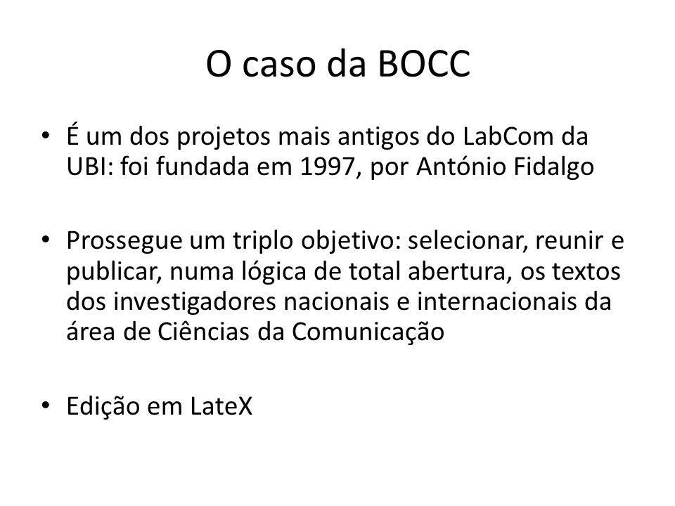 O caso da BOCC É um dos projetos mais antigos do LabCom da UBI: foi fundada em 1997, por António Fidalgo Prossegue um triplo objetivo: selecionar, reunir e publicar, numa lógica de total abertura, os textos dos investigadores nacionais e internacionais da área de Ciências da Comunicação Edição em LateX