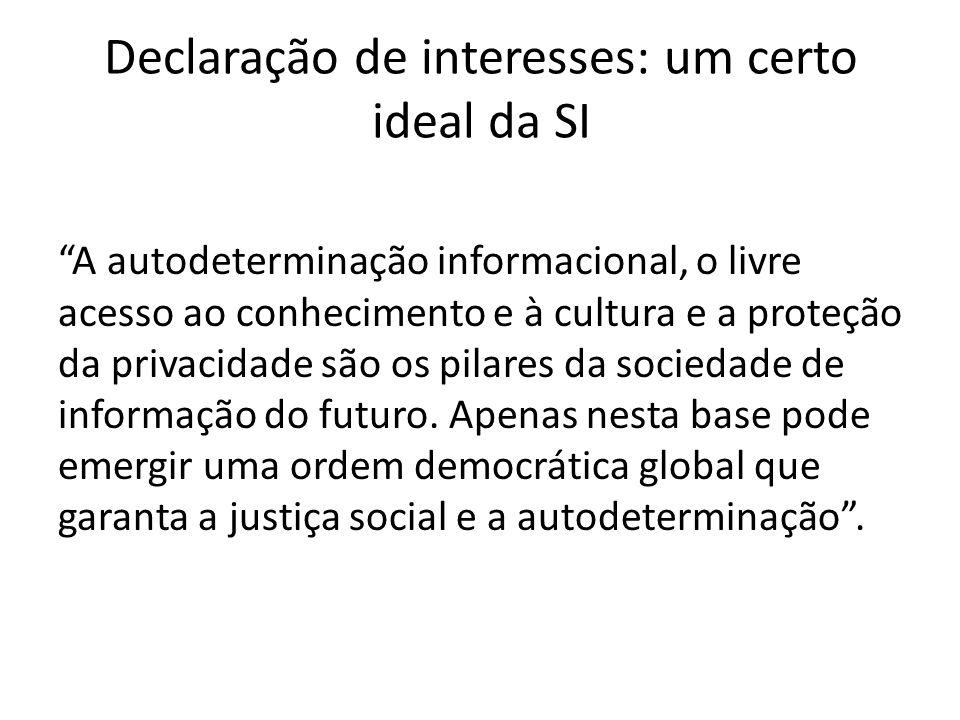 Declaração de interesses: um certo ideal da SI A autodeterminação informacional, o livre acesso ao conhecimento e à cultura e a proteção da privacidade são os pilares da sociedade de informação do futuro.