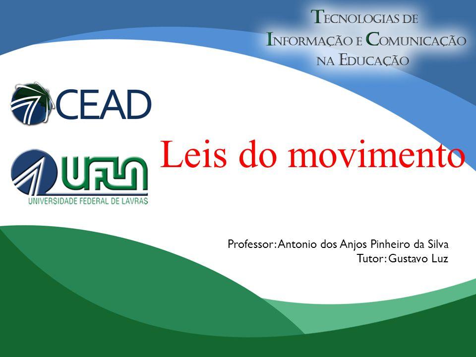 Leis do movimento Professor: Antonio dos Anjos Pinheiro da Silva Tutor: Gustavo Luz