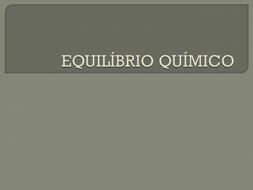 DESLOCAMENTO DE EQUILÍBRIO – Princípio de Le Chatelier: Quando um equilíbrio for modificado por qualquer fator externo, haverá um deslocamento com a tendência de minimizar a alteração sofrida.
