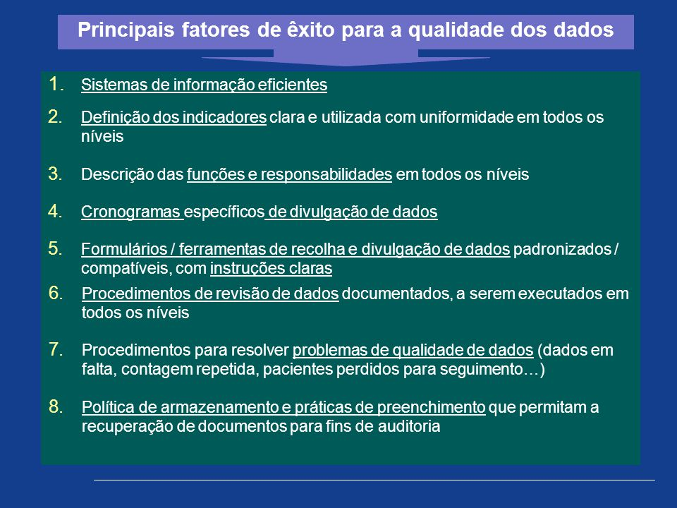 Principais fatores de êxito para a qualidade dos dados 1. Sistemas de informação eficientes 2. Definição dos indicadores clara e utilizada com uniform