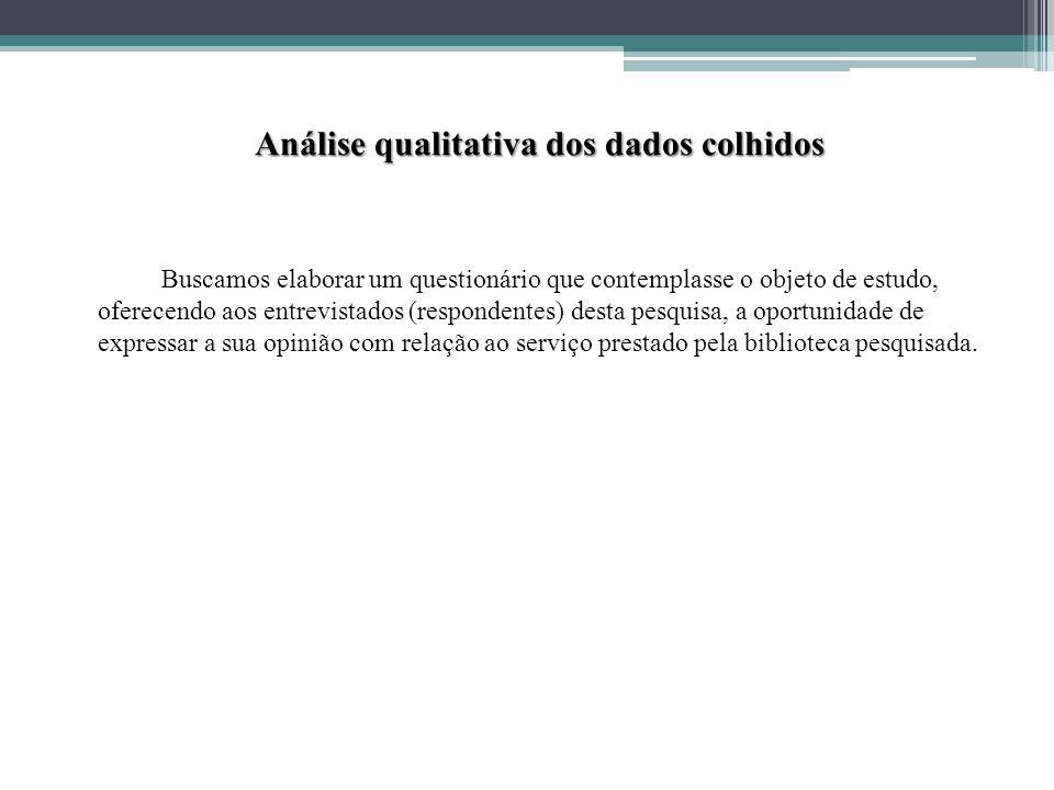 Análise qualitativa dos dados colhidos Buscamos elaborar um questionário que contemplasse o objeto de estudo, oferecendo aos entrevistados (respondent
