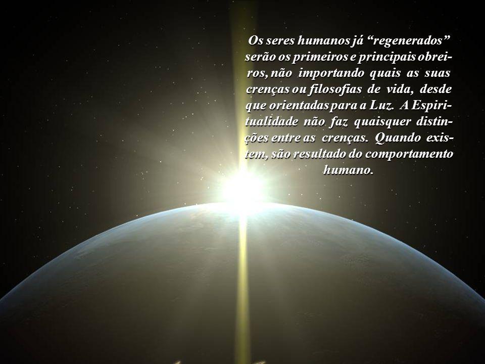 Um planeta de regeneração exige, obrigatóriamente, um grupo de seres humanos já regenerados, prontos para a nova fase que se apresenta.