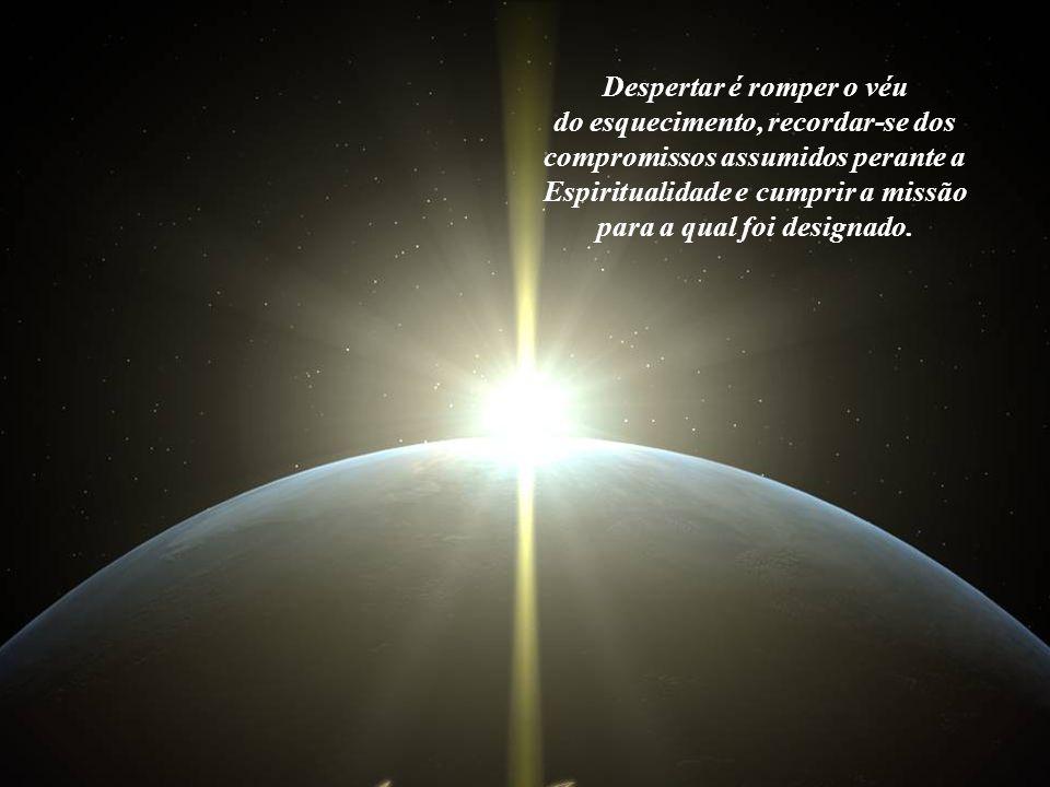 Contudo, um véu de esquecimento quanto às nossas origens cósmicas e à nossa Missão na Terra ainda toma conta de todos nós. Um ser desperto é aquele qu