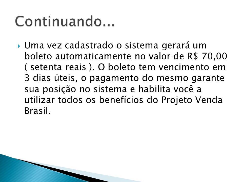  Uma vez cadastrado o sistema gerará um boleto automaticamente no valor de R$ 70,00 ( setenta reais ). O boleto tem vencimento em 3 dias úteis, o pag