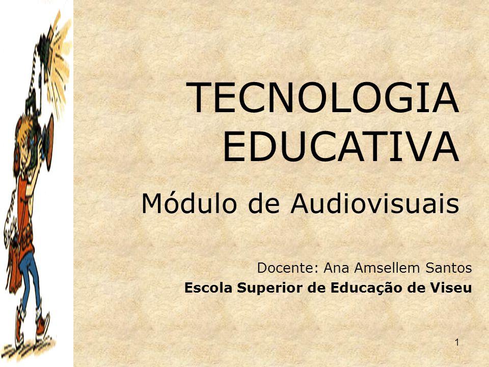 1 TECNOLOGIA EDUCATIVA Módulo de Audiovisuais Docente: Ana Amsellem Santos Escola Superior de Educação de Viseu