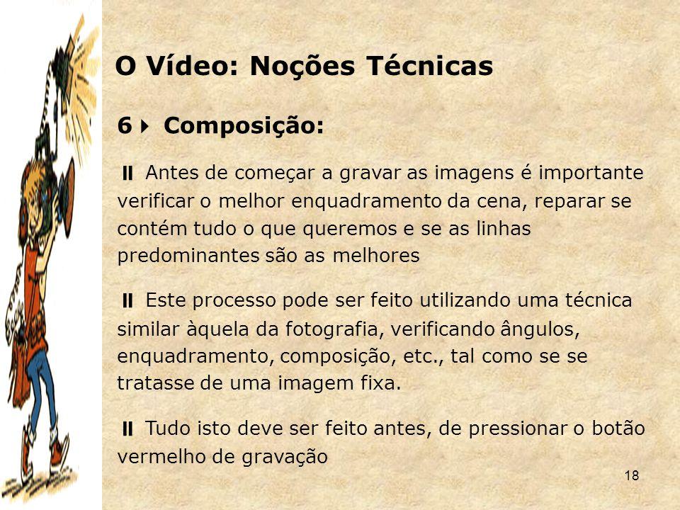 18 6  Composição:  Antes de começar a gravar as imagens é importante verificar o melhor enquadramento da cena, reparar se contém tudo o que queremos