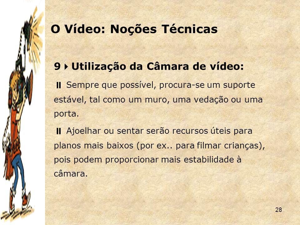 28 9  Utilização da Câmara de vídeo:  Sempre que possível, procura-se um suporte estável, tal como um muro, uma vedação ou uma porta.  Ajoelhar ou