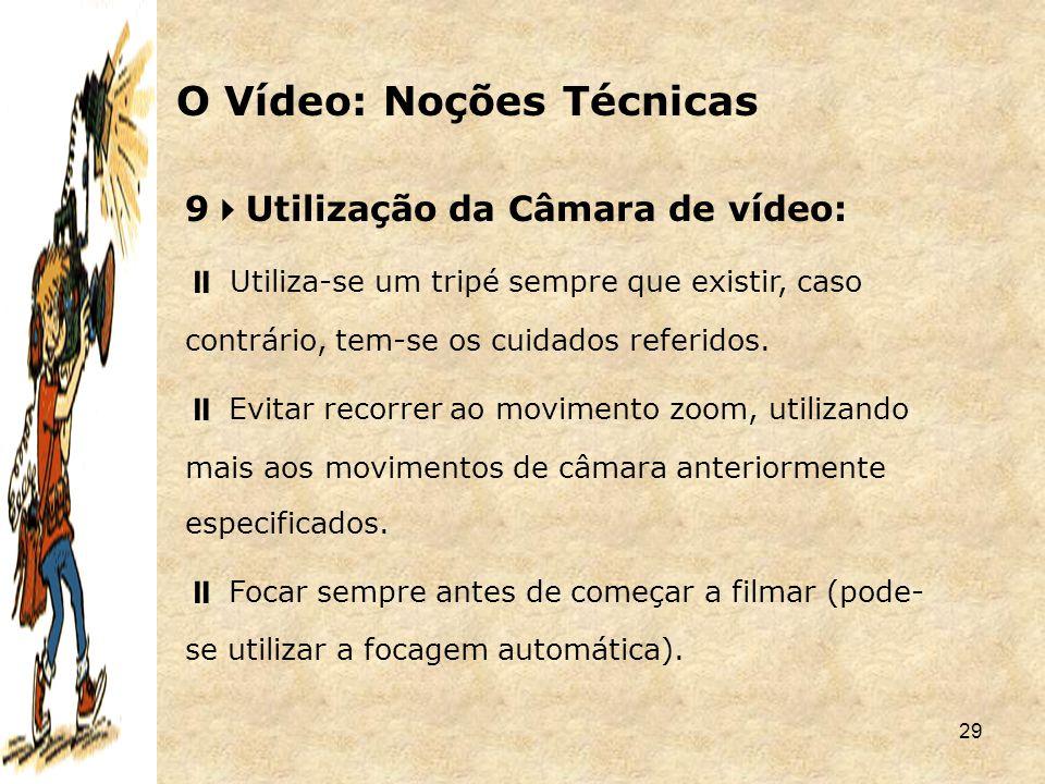 29 9  Utilização da Câmara de vídeo:  Utiliza-se um tripé sempre que existir, caso contrário, tem-se os cuidados referidos.  Evitar recorrer ao mov