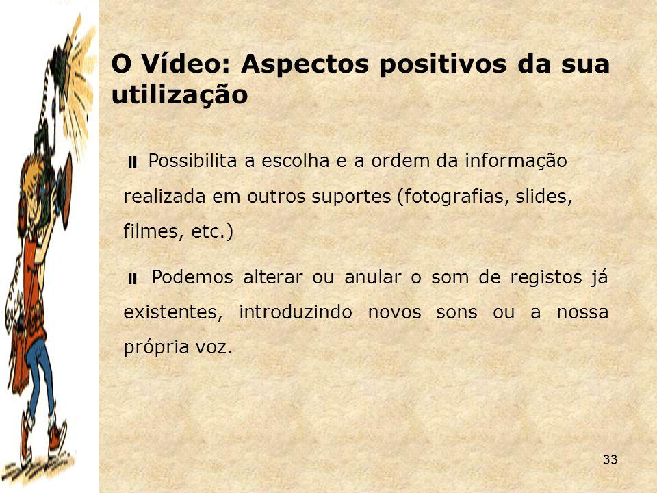 33  Possibilita a escolha e a ordem da informação realizada em outros suportes (fotografias, slides, filmes, etc.)  Podemos alterar ou anular o som