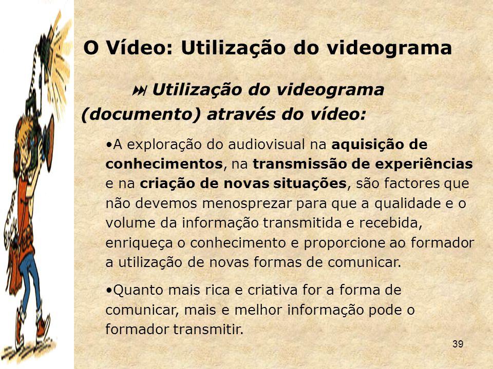 39  Utilização do videograma (documento) através do vídeo: A exploração do audiovisual na aquisição de conhecimentos, na transmissão de experiências