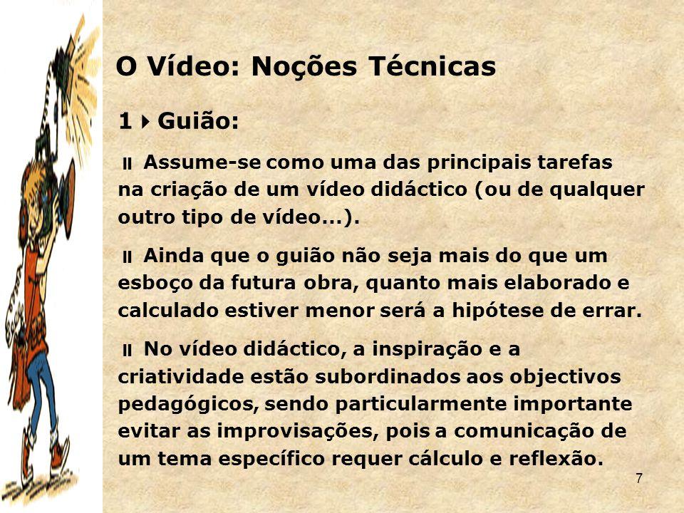 7 1  Guião:  Assume-se como uma das principais tarefas na criação de um vídeo didáctico (ou de qualquer outro tipo de vídeo...).  Ainda que o guião