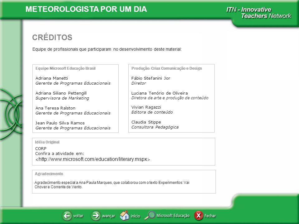 METEOROLOGISTA POR UM DIA Equipe de profissionais que participaram no desenvolvimento deste material: CRÉDITOS Equipe Microsoft Educação Brasil Adrian