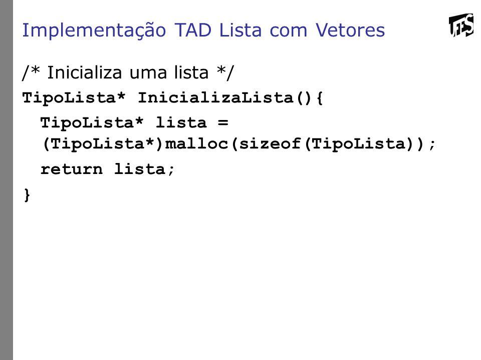 Implementação TAD Lista com Vetores /* Inicializa uma lista */ TipoLista* InicializaLista(){ TipoLista* lista = (TipoLista*)malloc(sizeof(TipoLista)); return lista; }