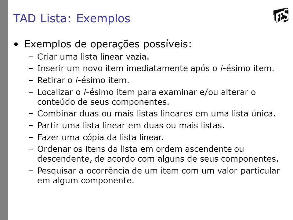 TAD Lista: Exemplos Exemplos de operações possíveis: –Criar uma lista linear vazia.