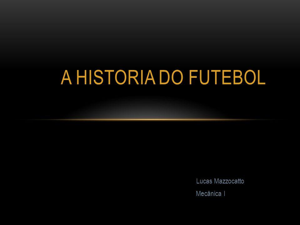 Lucas Mazzocatto Mecânica I A HISTORIA DO FUTEBOL