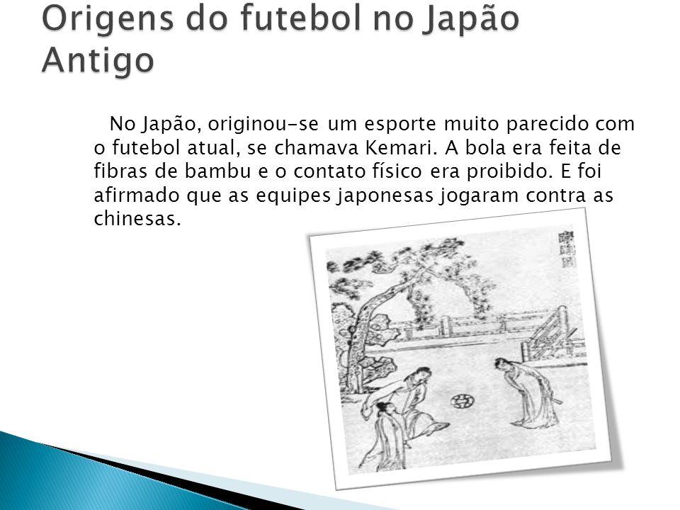 No Japão, originou-se um esporte muito parecido com o futebol atual, se chamava Kemari.