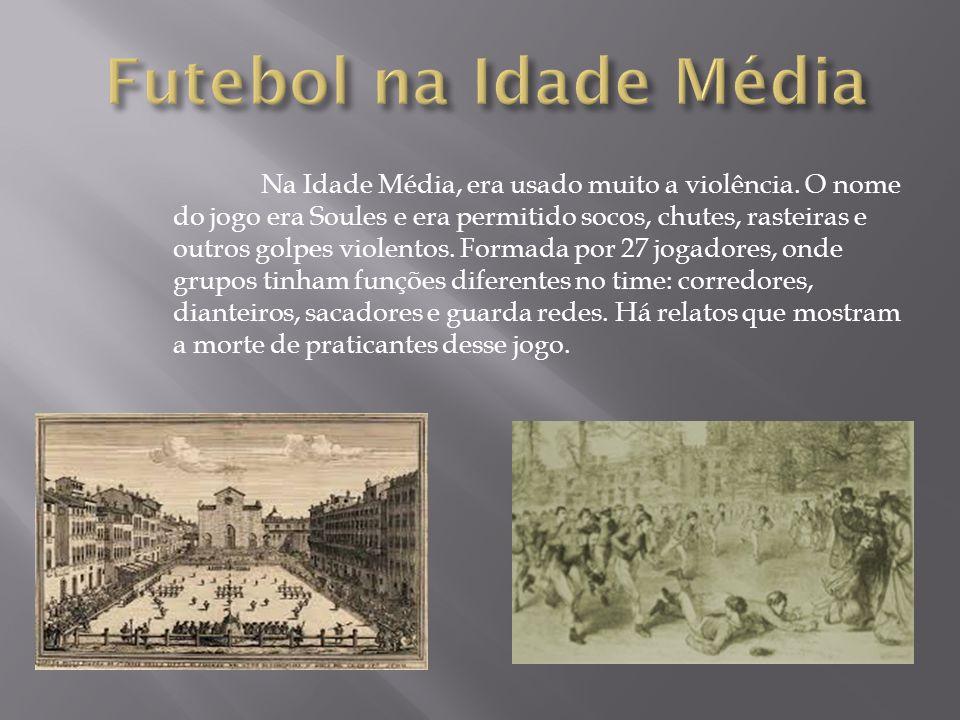 Na Idade Média, era usado muito a violência. O nome do jogo era Soules e era permitido socos, chutes, rasteiras e outros golpes violentos. Formada por