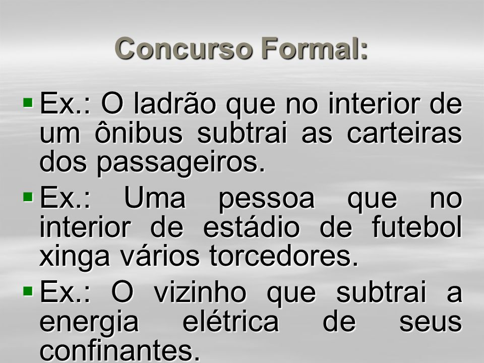 Concurso Formal:  unidade de conduta, mas a unidade do elemento subjetivo que impulsiona a ação.