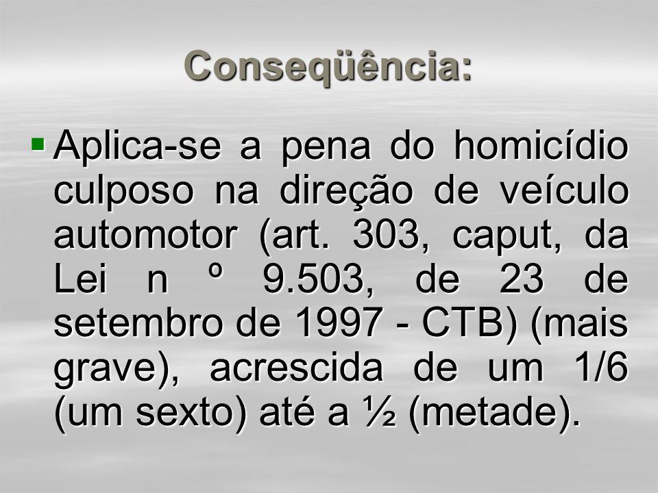 Conseqüência:  Concurso formal heterogêneo (penas diversas) - aplica-se a pena mais grave, aumentada de 1/6 (um sexto) até ½ metade. No mesmo exemplo