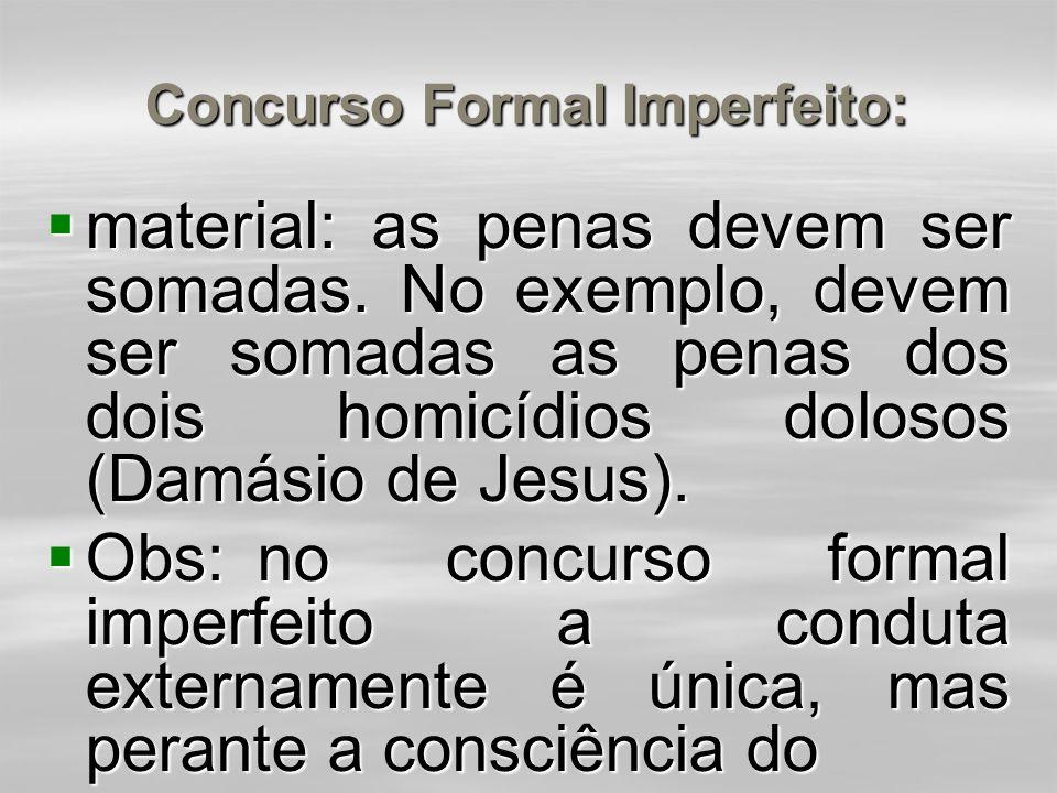 Concurso Formal Imperfeito:  Há unidade de condutas e autonomia de desígnios (dirigidos à morte de duas pessoas).  Mas, o concurso continua sendo fo
