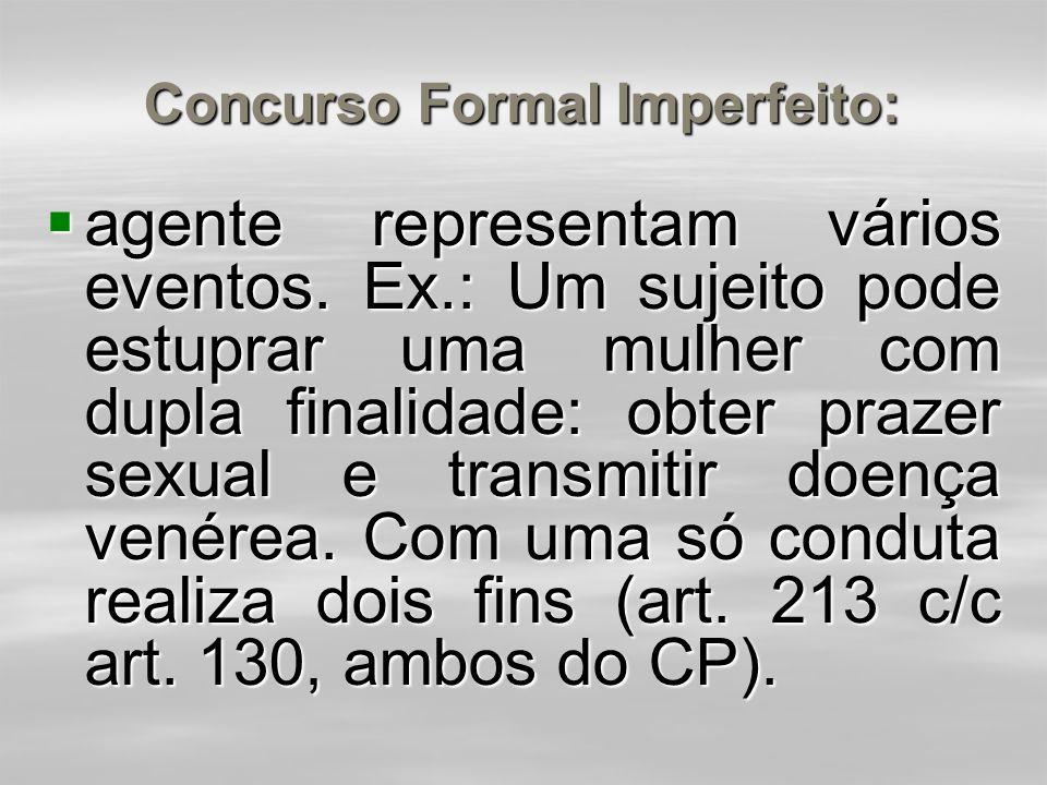 Concurso Formal Imperfeito:  material: as penas devem ser somadas. No exemplo, devem ser somadas as penas dos dois homicídios dolosos (Damásio de Jes