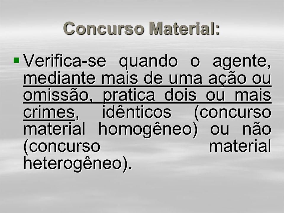 ESPÉCIES DE CONCURSO:  a) concurso material (art. 69)  b) concurso formal (art. 70)  c) crime continuado (art. 71)