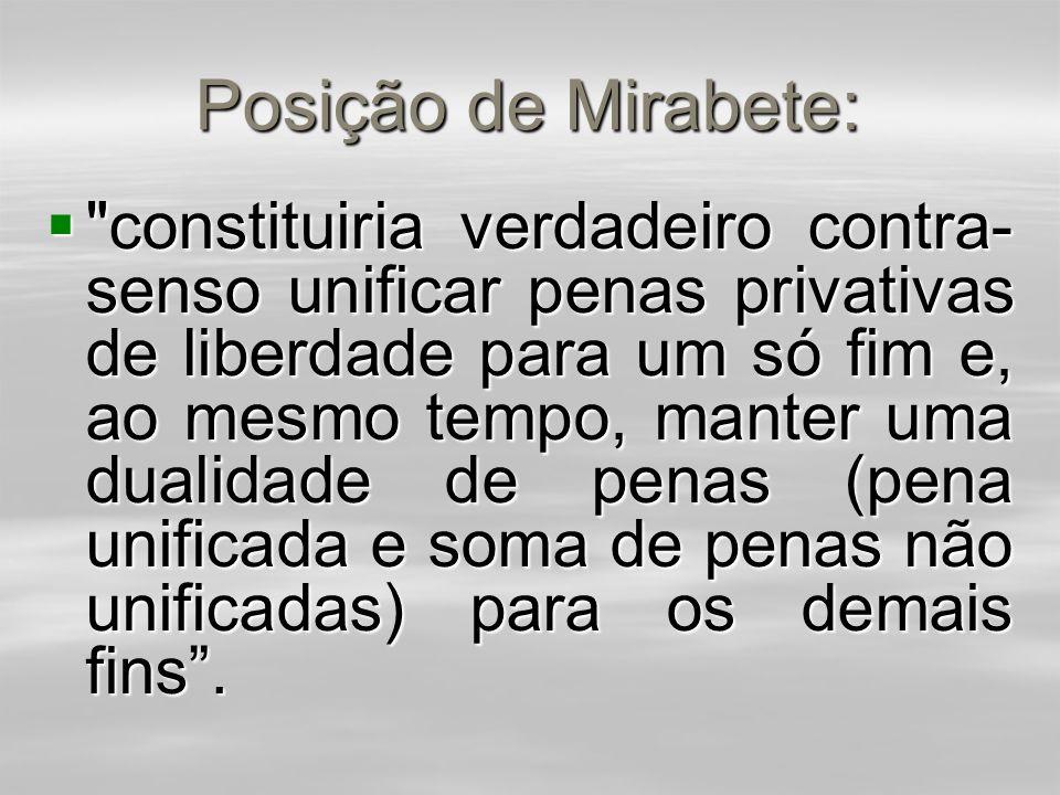 Posição de Mirabete:  (Código Penal e sua interpretação jurisprudencial, Ed. RT, vários autores, em nota ao art. 75).  Mirabete embasa seu entendime